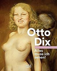 Otto Dix: Alles muss ich sehen!
