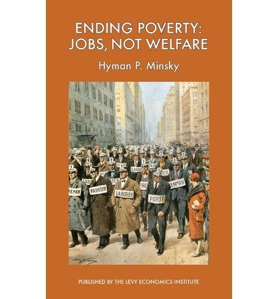 [(Ending Poverty: Jobs, Not Welfare)] [Author: Hyman P Minsky] published on (March, 2013)