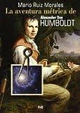 La aventura métrica de Alexander Von Humboldt, 1799-1804 (Fuera de Colección)