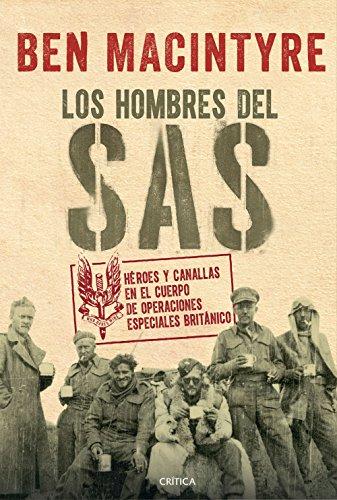Los hombres del SAS: Héroes y canallas en el cuerpo de operaciones especiales británico (Memoria Crítica)