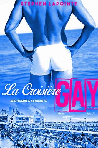 La Croisière Gay: Des Hommes Bandants par  Stephen Lapointe