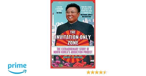 The invitation only zone the true story of north koreas the invitation only zone the true story of north koreas abduction project amazon robert s boynton 9781782398523 books stopboris Choice Image