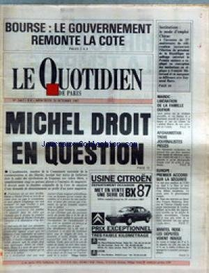 QUOTIDIEN DE PARIS (LE) [No 2467] du 29/10/1987 - BOURSE - LE GOUVERNEMENT REMONTE LA COTE - MICHEL DROIT EN QUESTION - INSTITUTIONS - LE MODE D'EMPLOI CHIRAC - MAROC - LIBERATION DE LA FAMILLE OUFKIR - AFGHANISTAN - 3 JOURNALISTES PIEGES - EUROPE - 1ER ACCORD SUR LA SECURITE.