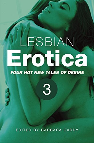 Lesbian Erotica, Volume 3: Four new hot tales of desire