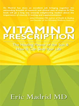 Vitamin D Prescription: The Healing Power of the Sun & How It Can Save Your Life (English Edition) von [Madrid MD, Eric]