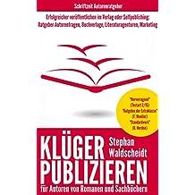 KLÜGER PUBLIZIEREN für Autoren von Romanen und Sachbüchern: Erfolgreicher veröffentlichen im Verlag oder Selfpublishing: Ratgeber Autorenfragen, Buchverlage, Literaturagenturen, Marketing