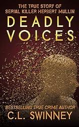 Deadly Voices: The True Story of Serial Killer Herbert Mullin by C.L. Swinney (2015-12-09)