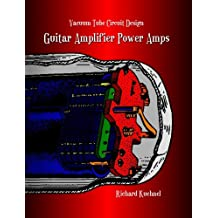 Vacuum Tube Circuit Design: Guitar Amplifier Power Amps by Richard Kuehnel (2008) Paperback