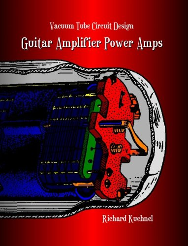 Vacuum Tube Circuit Design: Guitar Amplifier Power Amps