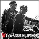 V FOR VASELINES [VINYL]