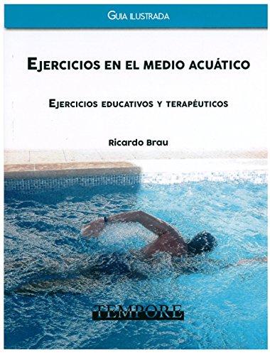 Ejercicios en el medio acuatico. Ejercicios educativos y terapéuticos. Guía ilustrada por Ricardo Brau