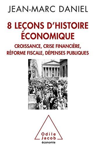 8 leçons d'histoire économique: Croissance, crise financière, réforme fiscale, dépenses publiques par Jean-Marc Daniel