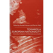 Towards a European Nationality: Citizenship, Immigration, and Nationality Law in the Eu