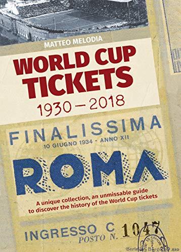World Cup Tickets 1930-2018. Una collezione unica per scoprire la storia del Mondiali di calcio. Ediz. italiana, inglese e spagnola por Matteo Melodia