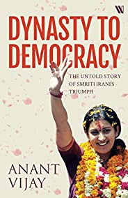 Dynasty to Democracy: The Untold Story of Smriti Irani's Tri