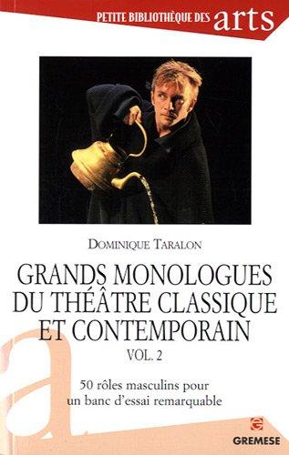 Grands monologues du théâtre classique et contemporain - vol. 2: 50 rôles masculins pour un banc d'essai remarquable. par Dominique Taralon