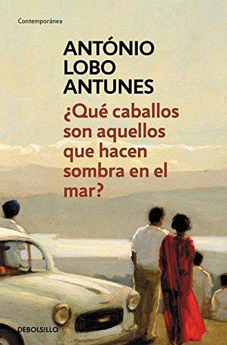 ¿Qué caballos son aquellos que hacen sombra en el mar? (CONTEMPORANEA) por António Lobo Antunes
