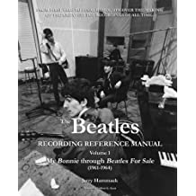 The Beatles Recording Reference Manual: Volume 1: My Bonnie through Beatles For Sale (1961-1964) (The Beatles Recording Reference Manuals, Band 1)