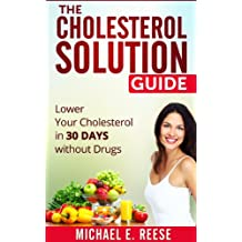 The Cholesterol Solution Guide: Lower Your Cholesterol in 30 Days Without Drugs (English Edition)