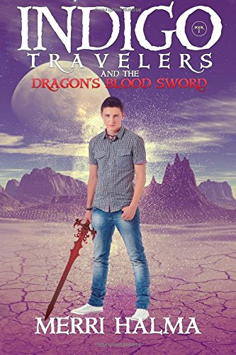 Indigo Travelers And the Dragon's Blood Sword: Book 1 of the Indigo Traveler Series -