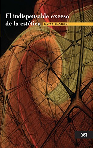 El indispensable exceso de la estética (Teoría) por Katya Mandoki
