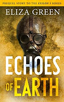 Echoes of Earth: A Dystopian Post Apocalyptic Novel (Prequel to the Exilon 5 Series Book 1) by [Green, Eliza]