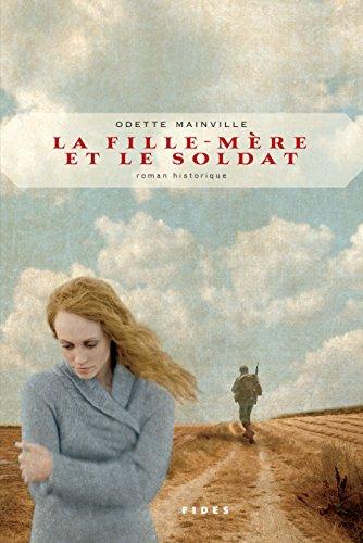 La fille-mère et le soldat - Odette Mainville