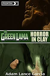 The Green Lama: Horror in Clay (The Green Lama Legacy Book 2)