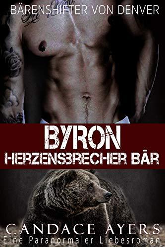 Byron: Herzensbrecher Bär: Eine Paranormaler Liebesroman (Bärenshifter Von Denver  2)