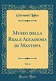 eBook Gratis da Scaricare Museo della Reale Accademia di Mantova Vol 2 Classic Reprint (PDF,EPUB,MOBI) Online Italiano