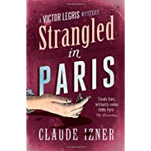 Strangled in Paris: The Victor Legris Mysteries 6 (Victor Legris Mystery) by Claude Izner (2011-08-15)