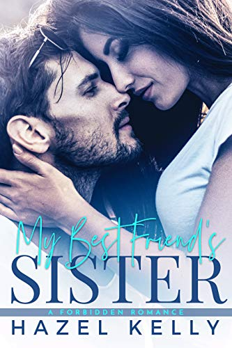 My Best Friend's Sister: A Forbidden Romance (The Masons Book 1) by [Kelly, Hazel]