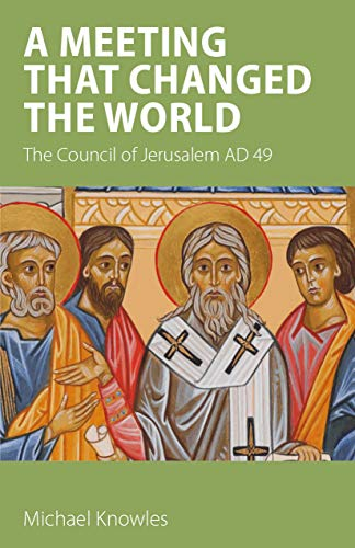 The Meeting that Changed the World: The Council of Jerusalem AD 49 (English Edition)