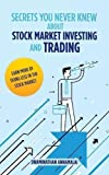 Secrets You Never Knew about Stock Market Investing and Trading: Earn More by Doing Less in the Stock Market.