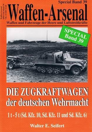 Waffen-Arsenal SP-39 - Die Zugkraftwagen der deutschen Wehrmacht 1 t - 5 t (Sd. Kfz. 10, Sd. Kfz 11 und Sd. Kfz 6)