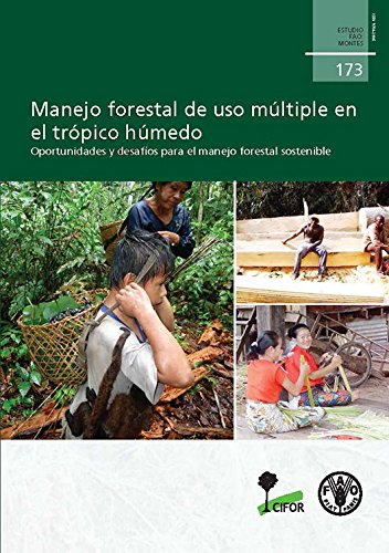Manejo forestal de uso multiple en el tropico humedo: Oportunidades y desafios para el manejo forestal sostenible (Estudio FAO montes) por Food and Agriculture Organization of the United Nations