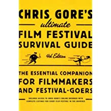 Chris Gore's Ultimate Film Festival Survival Guide, 4th edition: The Essential Companion for Filmmakers and Festival-Goers