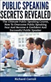 PUBLIC SPEAKING: Public Speaking Secrets Revealed: The Ultimate Public Speaking Course, How To Overcome Public Speaking Fear and Become A Confident and ... public speaking for college and career)