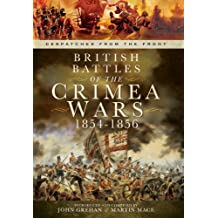 British Battles of the Crimean Wars 1854-1856 (Despatches from the Front)