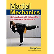 Martial Mechanics: Maximum Results with Minimum Effort in the Practice of the Martial Arts