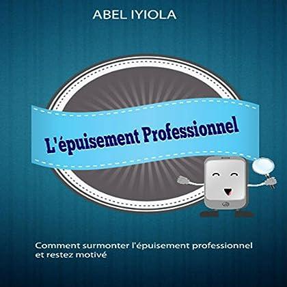 L'épuisement professionnel: Comment surmonter l'épuisement professionnel et restez motivé