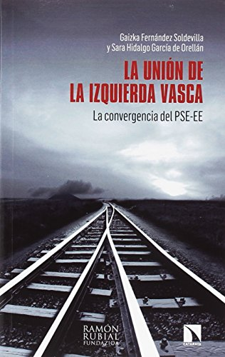 La unión de la izquierda vasca: La convergencia del PSE-EE (Investigacion y Debate) por Gaizka Fernández Soldevilla