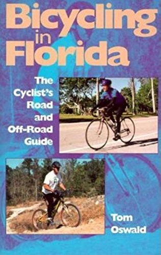 Bicycling in Florida: The Cyclist's Road and Off-Road Guide por Tom Oswald
