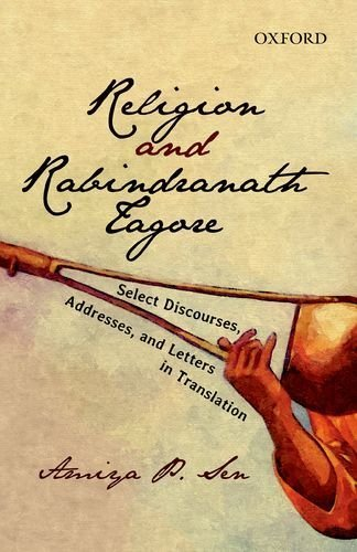 Religion And Rabindranath Tagore: Select Discourses, Addresses, and, Letters in Translation (2015-08-01)