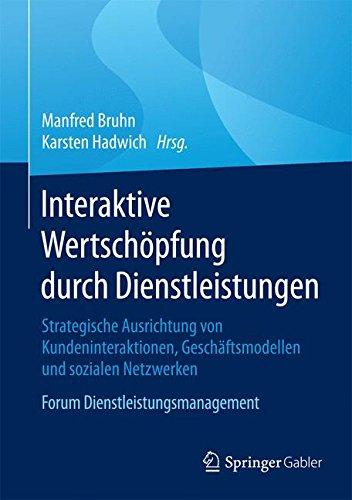 Interaktive Wertschöpfung durch Dienstleistungen: Strategische Ausrichtung von Kundeninteraktionen, Geschäftsmodellen und sozialen Netzwerken. Forum Dienstleistungsmanagement