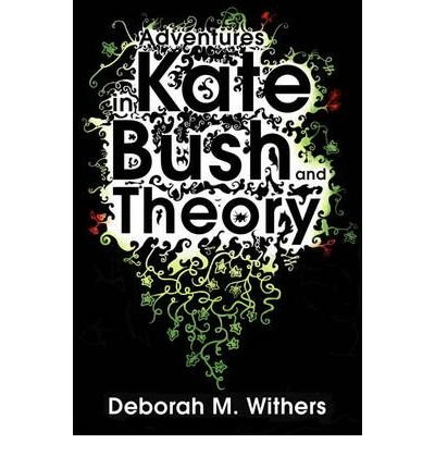 [( Adventures in Kate Bush and Theory )] [by: Deborah M. Withers] [Aug-2010]