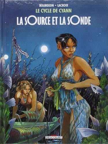 Le Cycle de Cyann T1 - La Source et la sonde de Claude Lacroix (Créateur), François Bourgeon (Illustrations) (17 septembre 2014) Album