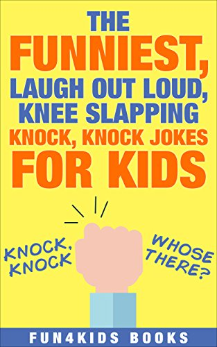 Knock Knock Jokes The Funniest Laugh Out Loud Knee