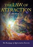 The Law of Attraction Journal 1: The Rampage of Appreciation: Volume 1 (The Law of Attraction Exercises and Journals Series)