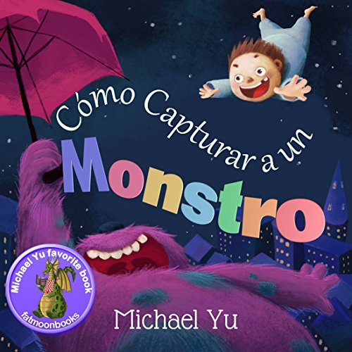"Libros para niños: ""Cómo Capturar a un Monstro "" (Libro de imágenes ilustradas para niños de 2 a 8 años (Spanish edition): How to Catch a Monster (Children's Picture Book in Spanish) por Michael Yu"